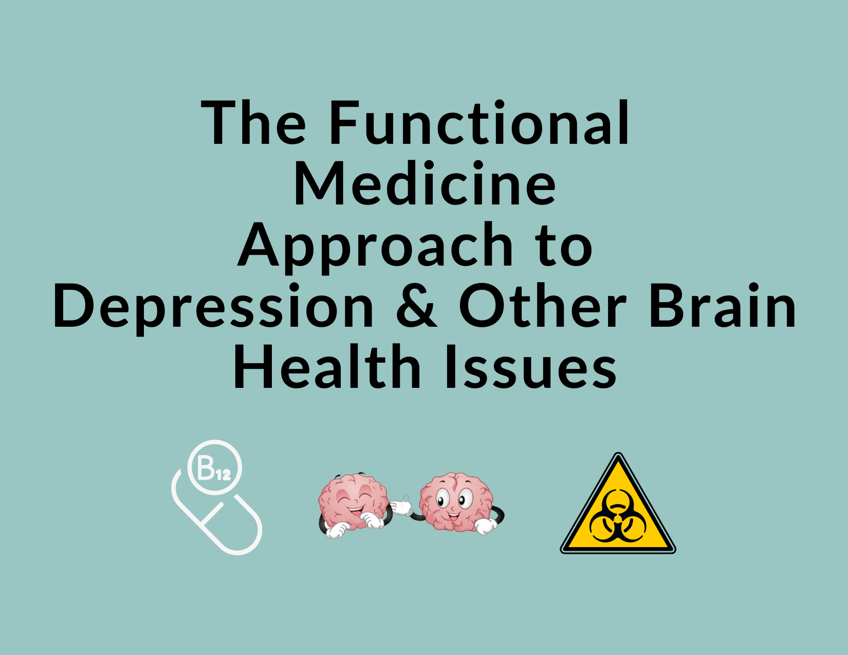 Functional Medicine Approach to Depression & Other Brain Health Issues